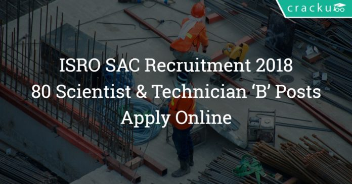 ISRO SAC Recruitment 2018 – 80 Scientist & Technician 'B' Posts – Apply Online