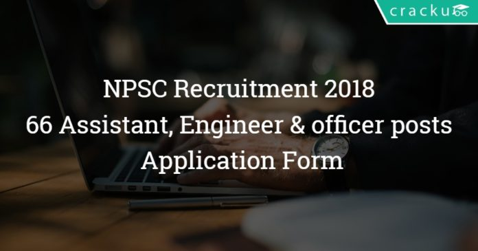NPSC Recruitment 2018 – 66 Assistant, Engineer & officer posts – Application Form
