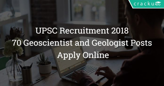 UPSC Combined Geoscientist and Geologist Exam 2018 - 70 Posts – Apply Online