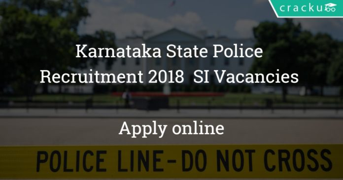 Karnataka State Police Recruitment 2018 for Sub Inspector - KSP 164 SI Vacancies - Apply online