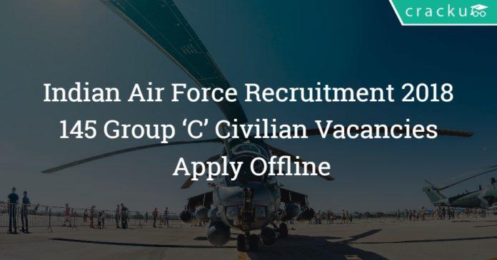 Indian Air Force Recruitment 2018 – Apply Offline – 145 Group 'C' Civilian Vacancies