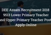 DEE Assam Recruitment 2018 - 9513 Lower Primary Teacher and Upper Primary Teacher Posts – Apply Online
