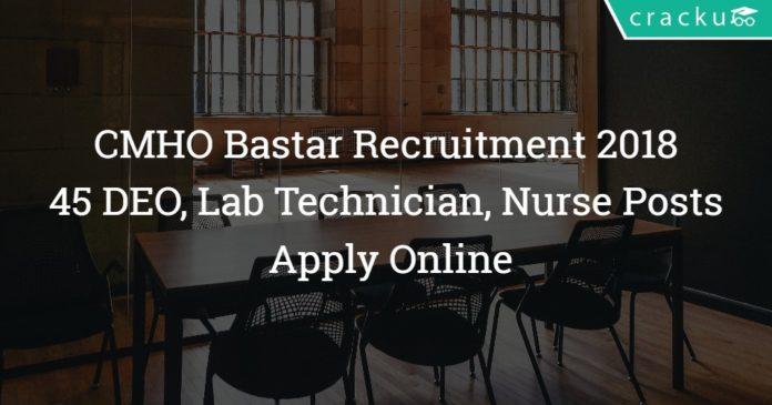 CMHO Bastar Recruitment 2018 - 45 DEO, Lab Technician, Nurse Posts - Apply Online