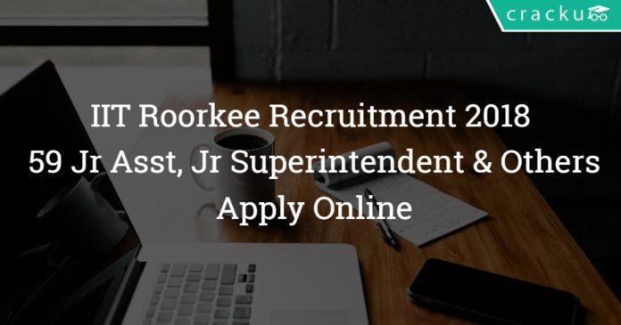 IIT Roorkee Recruitment 2018 – Apply Online - 59 Jr Asst, Jr Superintendent & Other Posts