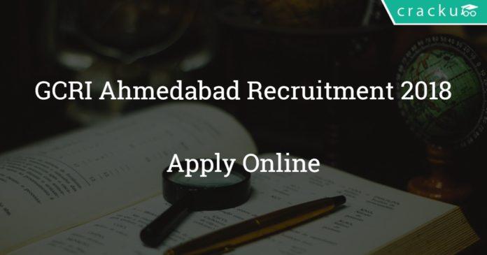 GCRI Ahmedabad Recruitment 2018 – Apply online For 59 Teaching & Non-Teaching Vacancies