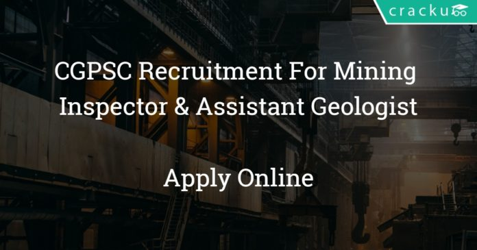 CGPSC recruitment 2018 - Apply online for 40 Mining Inspector & Assistant Geologist vacancies