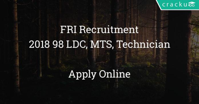 FRI Recruitment 2018 - Apply Online for 98 LDC, MTS, Technician & other posts