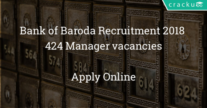 Bank of Baroda Recruitment 2018 - Apply online for 424 Manager vacancies