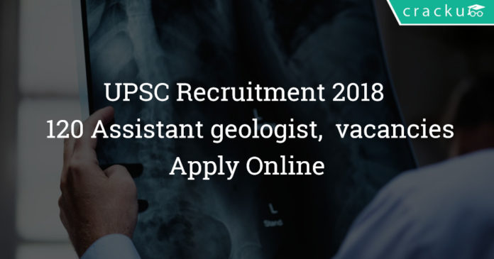 UPSC Recruitment 2018 - Apply online 120 Assistant geologist, Administrative officer & other vacancies
