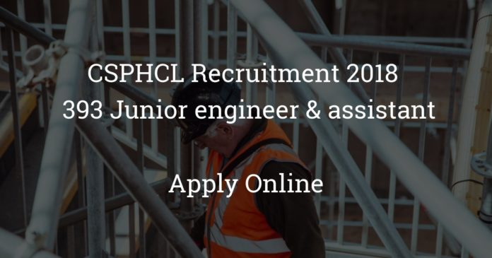 CSPHCL Recruitment 2018 - Apply online for 393 Junior engineer & assistant engineer Trainee