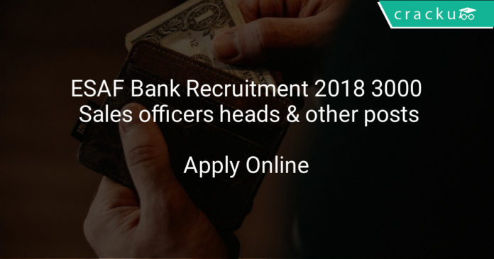 esaf bank recruitment 2018 apply online for 3000 Sales, relationship officers, heads & other posts