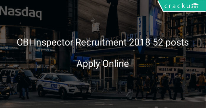 cbi inspector recruitment 2018 apply online 52 posts