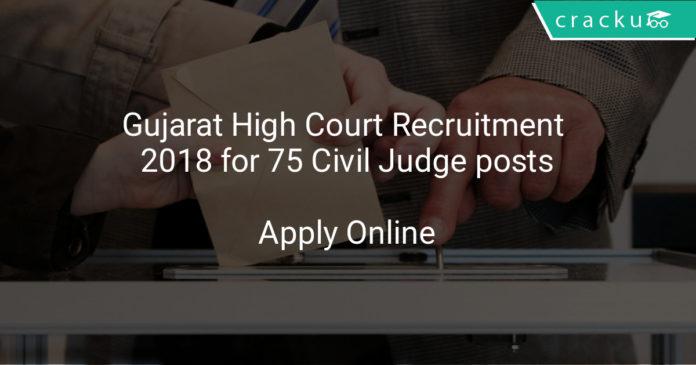gujarat high court recruitment 2018 - Apply online for 75 Civil Judge posts