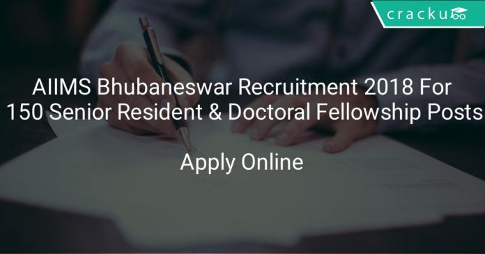 aiims bhubaneswar recruitment 2018 - Apply online for 150 Senior resident & Doctoral Fellowship posts