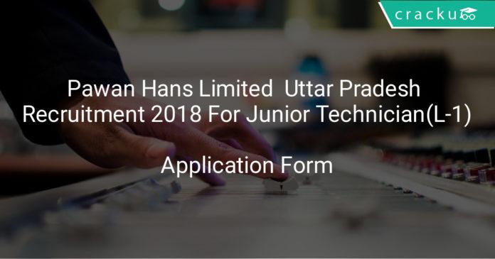 Pawan Hans Limited Uttar Pradesh Recruitment 2018 Application Form For 39 Junior Technician(L-1)