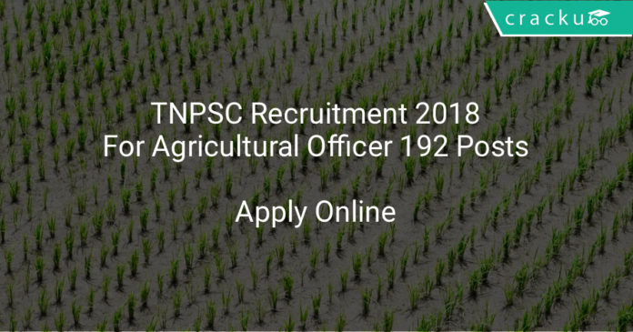 TNPSC Recruitment 2018 - Apply Online For Agricultural Officer 192 Posts