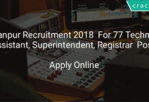 iit kanpur recruitment 2018 - Apply online for 77 Technician, Assistant, Superintendent, Registrar & Other posts