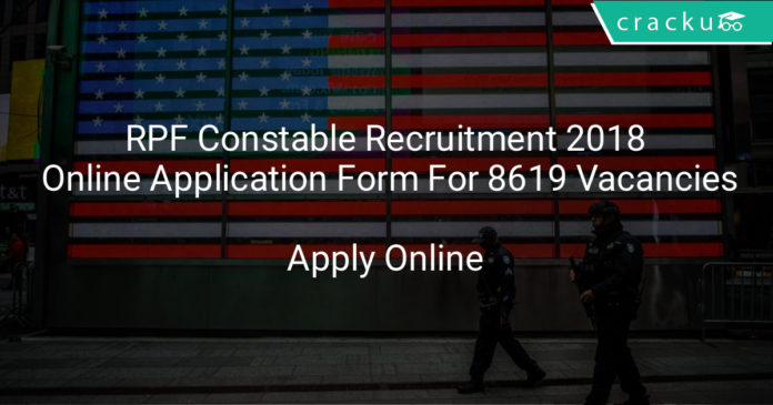rpf constable recruitment 2018 online application form for 8619 vacancies