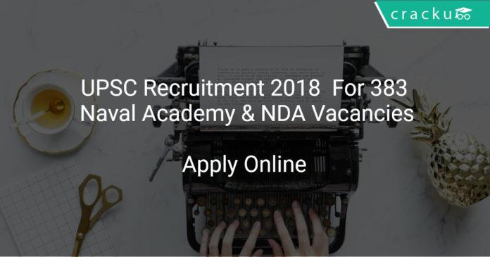 UPSC Recruitment 2018 Apply Online For 383 Naval Academy & NDA Vacancies