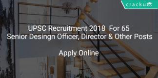 UPSC Recruitment 2018 Apply Online For 65 Senior Desingn Officer, Director & Other Posts