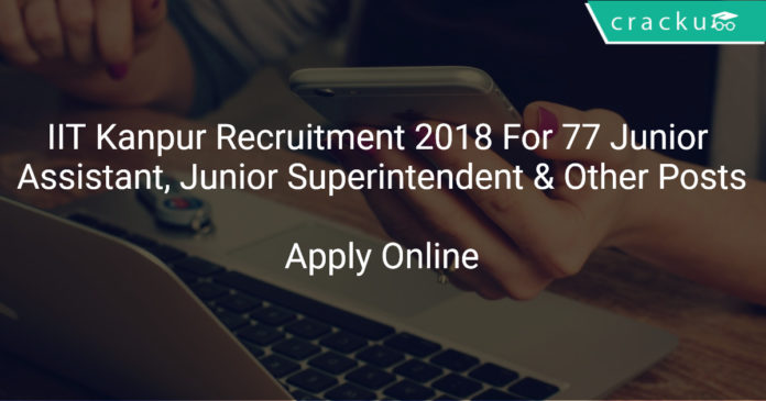 IIT Kanpur Recruitment 2018 Apply Online For 77 Junior Assistant, Junior Superintendent & Other Posts