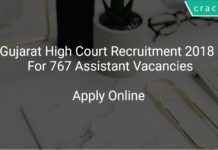 Gujarat High Court Recruitment 2018 Apply Online For 767 Assistant Vacancies