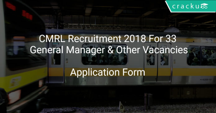 CMRL Recruitment 2018 Offline Application For 33 General Manager & Other Vacancies