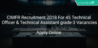 CIMFR Recruitment 2018 Apply Online For 45 Technical Officer & Technical Assistant grade-3 Vacancies