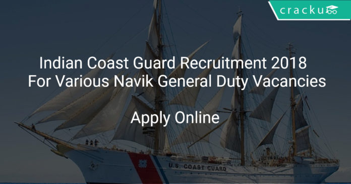 [:en]Indian Coast Guard Recruitment 2018 Apply Online For Various Navik General Duty Vacancies[:]
