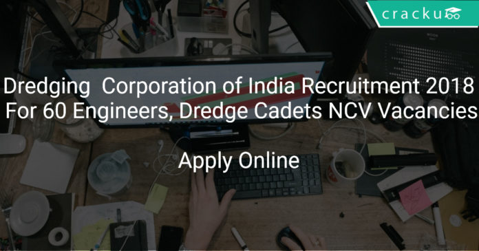 Dredging Corporation of India Recruitment 2018 Apply Online For 80 Engineers, Dredge Cadets NCV Vacancies