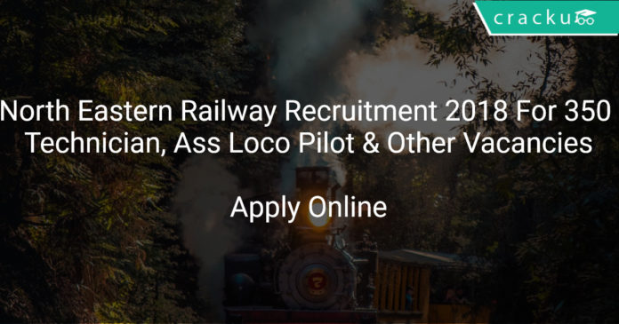 North Eastern Railway Recruitment 2018 Apply Online For 350 Technician, Assistant Loco Pilot & Other Vacancies