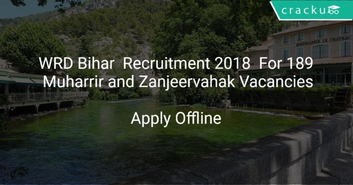 WRD Bihar Recruitment 2018 Apply Offline For 189 Muharrir and Zanjeervahak Vacancies