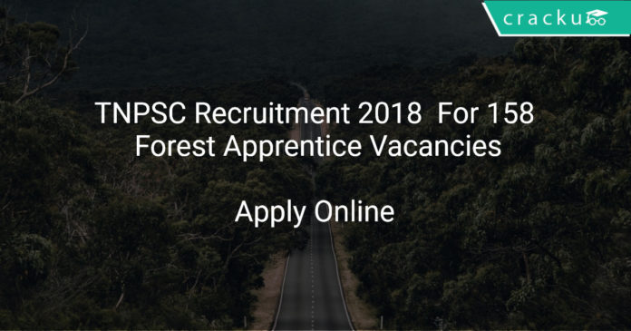 TNPSC Recruitment 2018 Apply Online For 158 Forest Apprentice Vacancies
