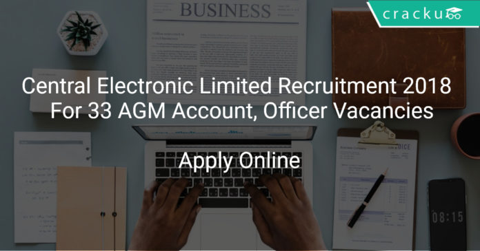 Central Electronic Limited Recruitment 2018 Apply Online For 33 AGM Account, Officer Vacancies