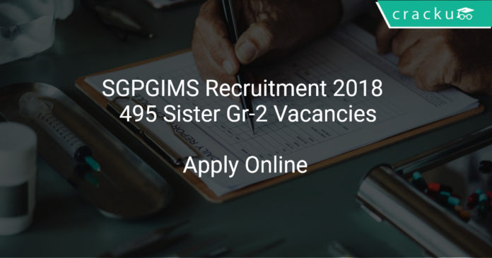 SGPGIMS Recruitment 2018 Apply Online 495 Sister Gr-2 Vacancies