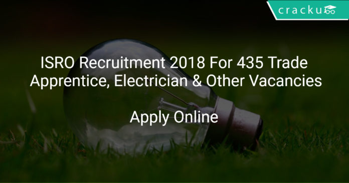 ISRO Recruitment 2018 Apply Online For 435 Trade Apprentice, Electrician & Other Vacancies