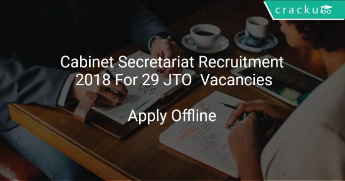 Cabinet Secretariat Recruitment 2018 Apply Offline For 29 JTO Vacancies