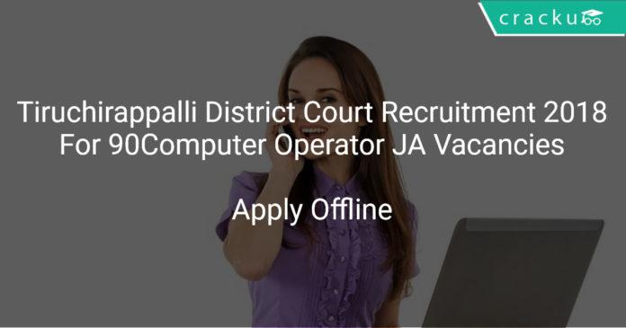 Tiruchirappalli District Court Recruitment 2018 Apply Offline For 90 Computer Operator Junior Assistant Vacancies