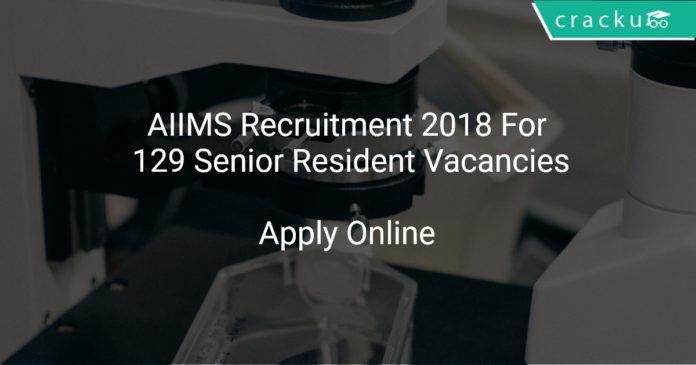 AIIMS Recruitment 2018 Apply Online For 129 Senior Resident Vacancies