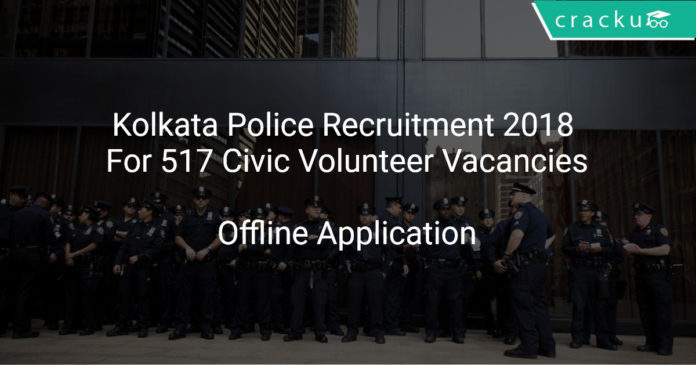 Kolkata Police Recruitment 2018 Apply Offline For 517 Civic Volunteer Vacancies