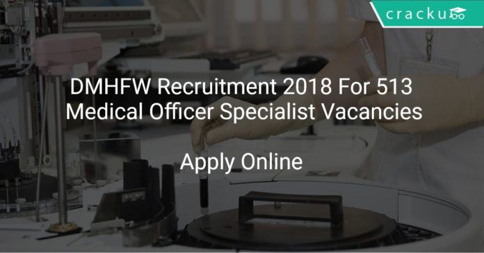 DMHFW Recruitment 2018 Apply Online For 513 Medical Officer Specialist Vacancies