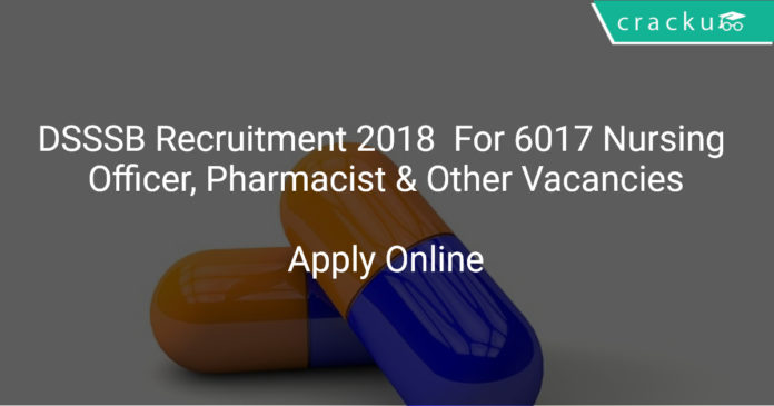 DSSSB Recruitment 2018 Apply Online For 6017 Nursing Officer, Pharmacist & Other Vacancies