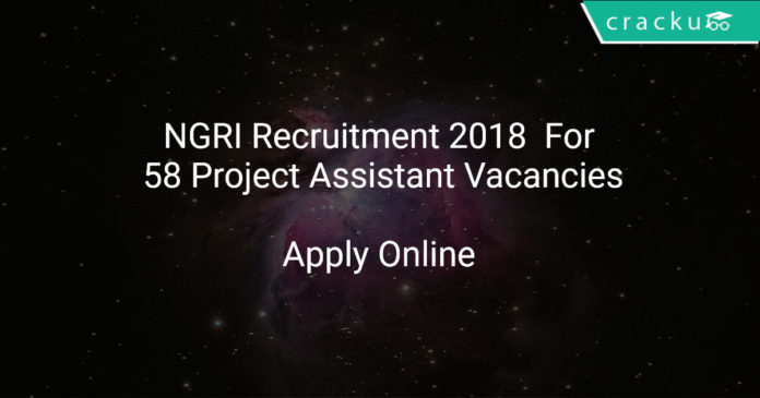 NGRI Recruitment 2018 Apply Online For 58 Project Assistant Vacancies