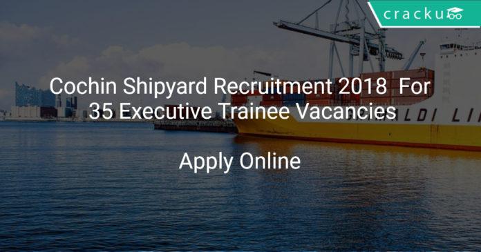 Cochin Shipyard Recruitment 2018 Apply Online For 35 Executive Trainee Vacancies