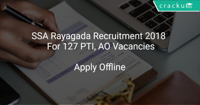 SSA Rayagada Recruitment 2018 Apply Online For 127 PTI, AO Vacancies