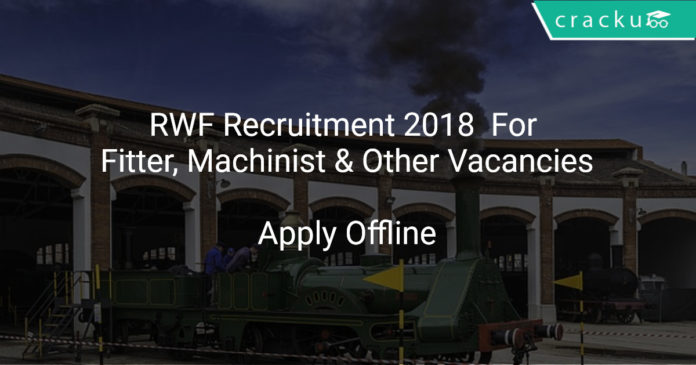 RWF Recruitment 2018 Apply Offline For Fitter, Machinist & Other Vacancies