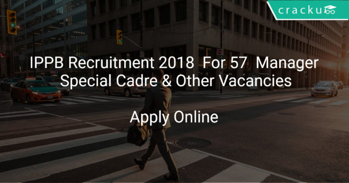 IPPB Recruitment 2018 Apply Online For Manager, Special Cadre & Other Vacancies