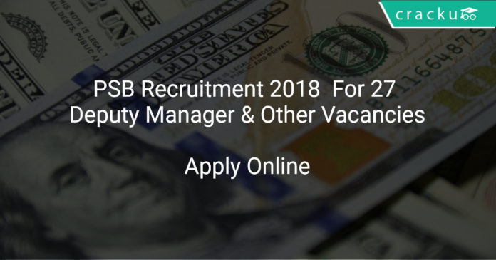 PSB Recruitment 2018 Apply Online For 27 Deputy Manager & Other Vacancies