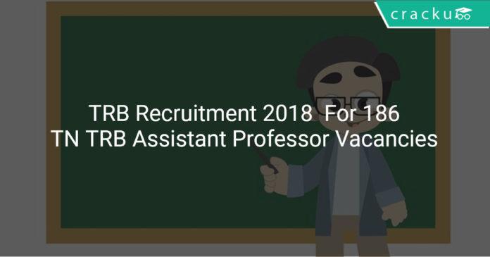 TRB Recruitment 2018 Apply Online For 186 TN TRB Assistant Professor Vacancies