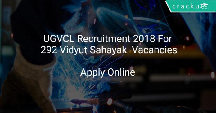 UGVCL Recruitment 2018 Apply Online For 292 Vidyut Sahayak Vacancies